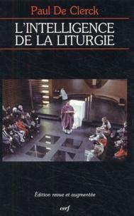 Paul De Clerck - L'intelligence de la liturgie.