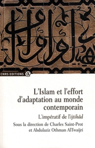 Charles Saint-Prot et Abdulaziz Othman AlTwaijri - L'Islam et l'effort d'adaptation au monde contemporain : l'impératif de l'ijtihâd.
