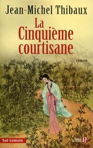 Jean-Michel Thibaux - La Cinquième courtisane.