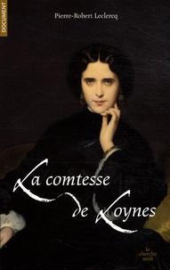 Pierre-Robert Leclercq - La comtesse de Loynes - Du Second Empire à l'Action française De Dumas père et fils à Proust.