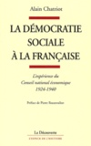 Alain Chatriot - La démocratie sociale à la française - L'expérience du Conseil national économique, 1924-1940.