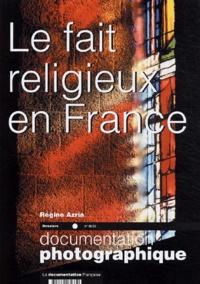 Régine Azria et Dany Bataille - La Documentation photographique N° 8033 : Le fait religieux en France.