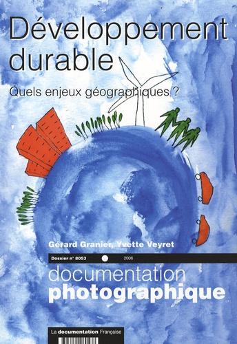 Yvette Veyret et Gérard Granier - La Documentation photographique N° 8053, 2006 : Développement durable - Quels enjeux géographiques ?.