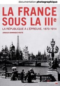 Arnaud-Dominique Houte - La Documentation photographique N° 8101, septembre-o : La IIIe République - La République à l'épreuve, 1870-1914.