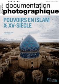 Anne-Marie Eddé et Annliese Nef - La Documentation photographique N° 8103, janvier-fév : Pouvoirs en Islam, Xe-XVe siècles.