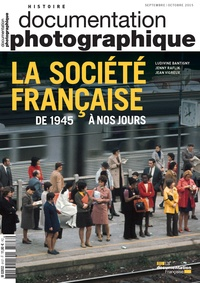 Ludivine Bantigny et Jean Vigreux - La Documentation photographique N° 8107, septembre-o : La société française de 1945 à nos jours.