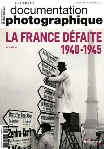 Alya Aglan - La Documentation photographique N° 8120, novembre-dé : La France défaite (1940-1945).