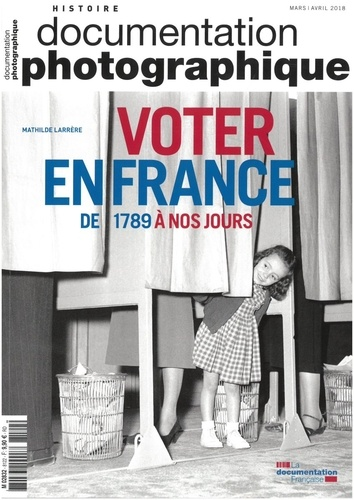 Mathilde Larrère - La Documentation photographique N° 8122, mars-avril  : Voter, de 1789 à nos jours.