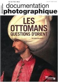 Olivier Bouquet - La Documentation photographique N° 8124, juillet-aoû : Les Ottomans, questions d'Orient.