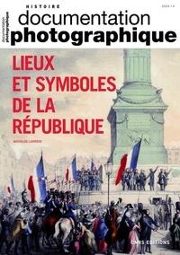 Mathilde Larrère - La Documentation photographique N° 8130/2019-4 : Lieux et symboles de la République.