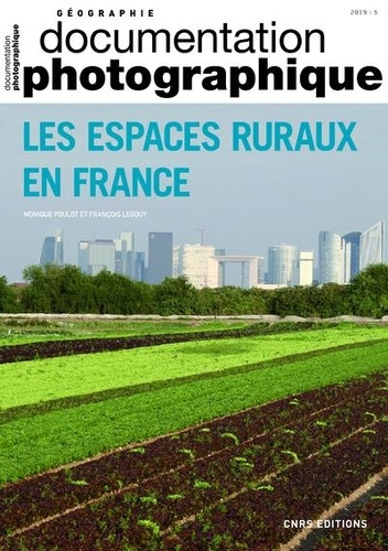 Monique Poulot et François Legouy - La Documentation photographique N° 8131/2019-5 : Les espaces ruraux en France.