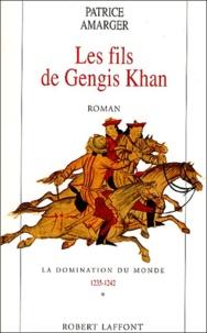 Patrice Amarger - La domination du monde Tome 1 : Les fils de Gengis Khan.
