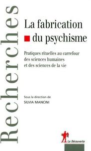 Silvia Mancini - La fabrication du psychisme - Pratiques rituelles au carrefour des sciences humaines et des sciences de la vie.