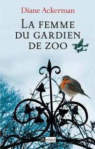 Diane Ackerman - La femme du gardien de zoo.