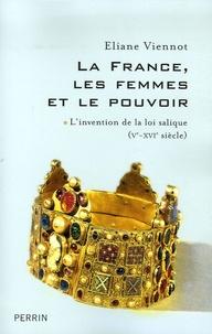 Eliane Viennot - La France, les femmes et le pouvoir - Tome 1, L'invention de la loi salique (Ve-XVIe siècle).