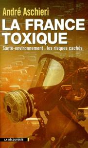 André Aschieri - La France toxique - Santé-environnement, les risques cachés.