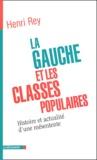 Henri Rey - La Gauche et les classes populaires - Histoire et actualité d'une mésentente.