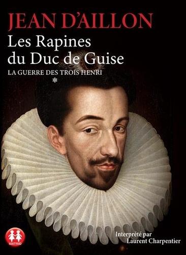 La guerre des trois Henri Tome 1 Les rapines du duc de Guise -  avec 2 CD audio MP3