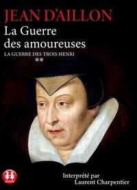 Jean d' Aillon - La guerre des trois Henri Tome 2 : La guerre des amoureuses. 2 CD audio MP3