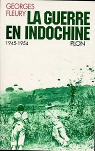 Georges Fleury - La guerre en Indochine - 1945-1954.