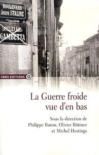 Philippe Buton et Olivier Buttner - La guerre froide vue d'en bas.