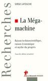 Serge Latouche - La Mégamachine - Raison technoscientifique, raison économique et mythe du progrès.