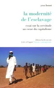 Yves Benot - La modernité de l'esclavage - Essai sur la servitude au coeur du capitalisme.