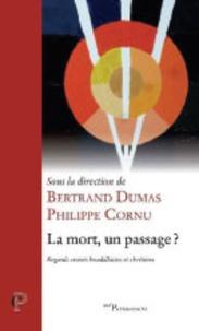 Bertrand Dumas et Philippe Cornu - La mort, un passage ? - Regards croisés bouddhistes et chrétiens.