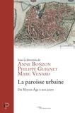 Anne Bonzon et Philippe Guignet - La paroisse urbaine - Du Moyen Age à nos jours.