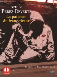 Arturo Pérez-Reverte - La patience du franc-tireur. 1 CD audio MP3