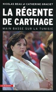 Nicolas Beau et Catherine Graciet - La régente de Carthage - Main basse sur la Tunisie.