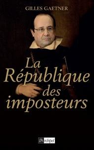 Gilles Gaetner - La République des imposteurs.