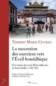 Thierry-Marie Courau - La succession des exercices vers l'Eveil bouddhique - Une étude des trois Bhavanakrama de Kamalasila (740-795).