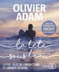 Olivier Adam - La tête sous l'eau - Avec un entretien inédit de l'auteur. 1 CD audio MP3