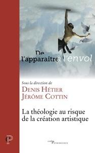 Denis Hétier et Jérôme Cottin - La théologie au risque de la création artistique.