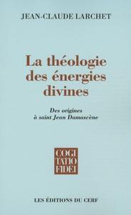 Jean-Claude Larchet - La théologie des énergies divines - Des origines à saint Jean Damascène.