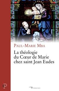 Paul-Marie Mba - La théologie du coeur de Marie chez saint Jean Eudes.