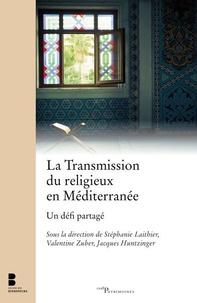 Stéphanie Laithier et Valentine Zuber - La transmission du religieux en Méditerranée - Un défi partagé.