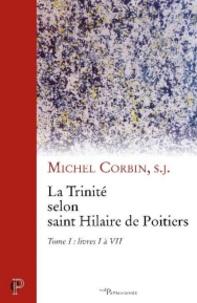 Michel Corbin - La Trinité selon saint Hilaire de Poitiers - Tome 1, livres I à VII.