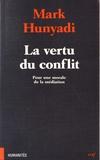 Mark Hunyadi - La vertu du conflit - Pour une morale de la médiation.