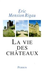 Eric Mension-Rigau - La vie des châteaux - Mise en valeur et exploitation des châteaux privés dans la France contemporaine, Stratégies d'adaptation et de reconversion.