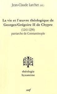 Jean-Claude Larchet - La vie et l'oeuvre de Georges/Grégoire II de Chypre (1241-1290) - Patriarche de Constantinople.