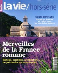 Jacques Rigaud et Jean-Pierre Longeat - La Vie Hors-Série : Merveilles de la France romane - Histoire, symboles, architecture... un patrimoine qui nous fascine.