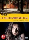 Brigitte Aubert - La ville des serpents d'eau. 1 CD audio MP3