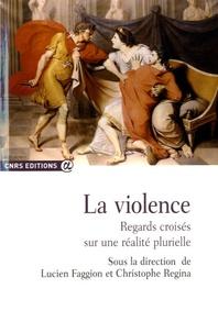 Lucien Faggion et Christophe Regina - La violence - Regards croisés sur une réalité plurielle.