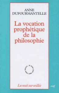 Anne Dufourmantelle - La vocation prophétique de la philosophie.