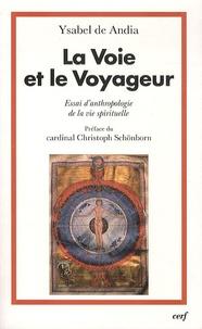 Ysabel de Andia - La Voie et le Voyageur - Essai d'anthropologie de la vie spirituelle.