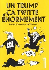 Eric Fottorino - Le 1 Hors-série : Un Trump ça twitte énormement - Décoder le trumpisme en 350 tweets.