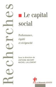 Michel Lallement et Antoine Bevort - Le capital social - Performance, équité et réciprocité.