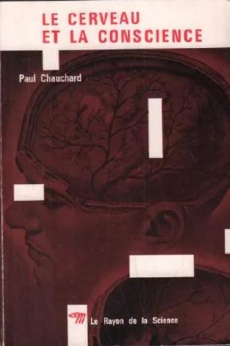 Paul Chauchard - LE CERVEAU ET LA CONSCIENCE.